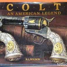 Militaria: LIBRO EN INGLÉS: COLT: AN AMERICAN LEGEND. THE OFICIAL HISTORY OF COLT FIREARMS FROM 1836 (OCASIÓN). Lote 77961453