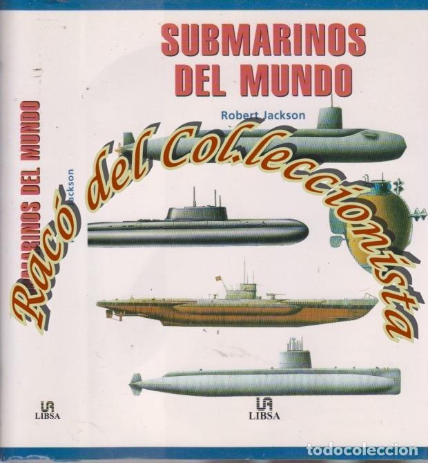 SUBMARINOS DEL MUNDO, ROBERT JACKSON, EDITORIAL LIBSA, 2002 (Militar - Libros y Literatura Militar)