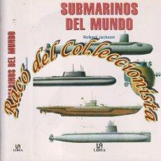 Militaria: SUBMARINOS DEL MUNDO, ROBERT JACKSON, EDITORIAL LIBSA, 2002. Lote 80326045