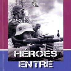 Militaria: HEROES ENTRE VALIENTES. DIVISIÓN AZUL. Lote 81659638