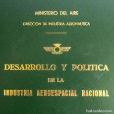 Militaria: DESARROLLO Y POLÍTICA DE LA INDUSTRIA AEROESPACIAL NACIONAL. 6 TOMOS. EDICIÓN RESTRINGIDA. 1973. Lote 80632226