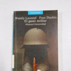 Militaria: EL GASTO MILITAR. WASSILY LEONTIEF, FAYE DUCHIN. ALIANZA UNIVERSIDAD Nº 462. TDK157. Lote 81640300