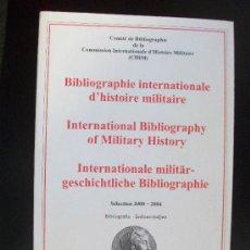 Militaria: BIBLIOGRAFIA INTERNACIONAL DE HISTORIA MILITAR . EN INGLES , FRANCES Y ALEMAN . 2005. Lote 83358272