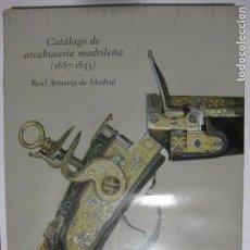 Militaria: CATÁLOGO DE ARCABUCERÍA MADRILEÑA (1687 -1833) - ALVARO SOLER DEL CAMPO - REAL ARMERÍA DE MADRID. Lote 83541628