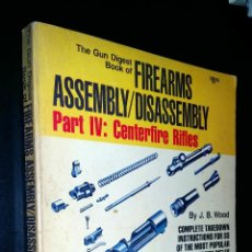Militaria: THE GUN DIGEST BOOK OF FIREARMS ASSEMBLY/DISASSEMBLY PART IV: CENTERFIRE RIFLES / J. B. WOOD. Lote 86295512