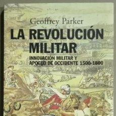 Militaria: LA REVOLUCIÓN MILITAR. INNOVACIÓN MILITAR Y APOGEO DE OCCIDENTE. 1500-1800. GEOFFREY PARKER. ALIANZA. Lote 86321048