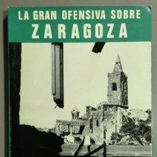 Militaria: LA GRAN OFENSIVA SOBRE ZARAGOZA. SERVICIO HISTÓRICO MILITAR. MONOGRAFÍAS DE LA GUERRA DE ESPAÑA Nº 9. Lote 109987156