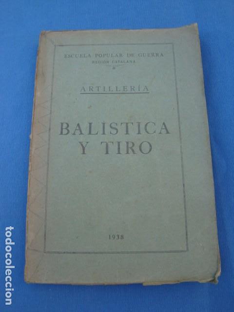 BALÍSTICA Y TIRO -ESCUELA POPULAR DE GUERRA -REGIÓN CATALANA- ARTILLERÍA 1938 (Militar - Libros y Literatura Militar)