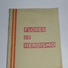 Militaria: FLORES DE HEROISMO, 1939, FRANCISCO GARCIA ALONSO, GUERRA CIVIL, TIENE 181 PAG. MIDE 24,5 X 17,5 CMS. Lote 87133604