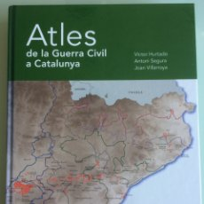 Militaria: ATLES DE LA GUERRA CIVIL A CATALUNYA. VICTOR HURTADO ANTONI SEGURA JOAN VILLAROYA. Lote 87134508