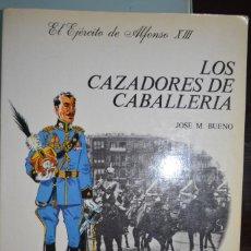 Militaria: LOS CAZADORES DE CABALLERIA. EL EJERCITO DE ALFONSO XIII. JOSE M. BUENO. Lote 104308214