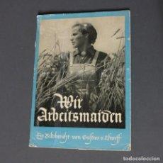 Militaria: LIBRO ORIGINAL. WEHRMACHT 1939 - 1945. - WIR ARBEITSMAIDEN - . Lote 91126610