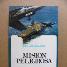 Militaria: LIBRO MISION PELIGROSA AVIACION PILOTOS DE PRUEBAS - JEAN JACQUES ANTIER - EDITORIAL MENSAJERO. Lote 91179365