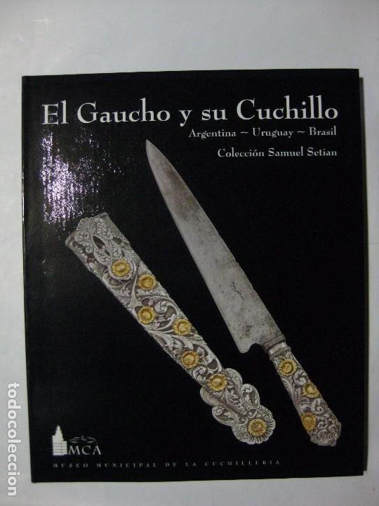 EL GAUCHO Y SU CUCHILLO / ARGENTINA / URUGUAY / BRASIL SAMUEL SETIAN / CUCHILLOS ESTRIBOS ESPUELAS (Militar - Libros y Literatura Militar)