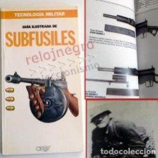 Militaria: GUÍA ILUSTRADA DE SUBFUSILES - LIBRO ARMAS D FUEGO - EJÉRCITO MILITAR ARMA D GUERRA - SUBFUSIL ORBIS. Lote 91287470