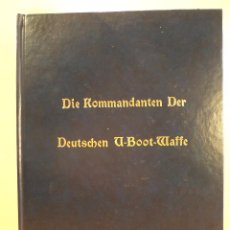 Militaria: DIE KOMMANDANTER DER DEUTSCHEN U-BOOT.WAFFE. UBOAT.NET. 2002. ABUNDANTES RETRATOS.. Lote 91396285