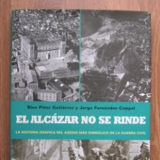 Militaria: EL ALCAZAR NO SE RINDE. GRAN FORMATO. PROFUSAMENTE ILUSTRADO. IMPRESCINDIBLE.. Lote 93298550