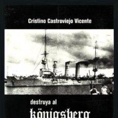 Militaria: B148 - DESTRUYA AL KONIGSBERG A TODA COSTA. CRISTINO CASTROVIEJO VICENTE. BARCO. GUERRA. NUEVO.. Lote 94255190