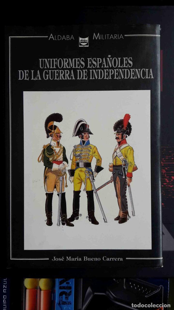 UNIFORMES ESPAÑOLES DE LA GUERRA DE INDEPENDENCIA (J. M. BUENO CARRERA, ED. ALDABA MILITARIA) (Militar - Libros y Literatura Militar)