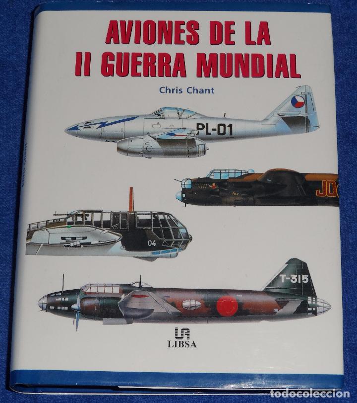 AVIONES DE LA II GUERRA MUNDIAL - CHRIS CHANT - LIBSA (2001) (Militar - Libros y Literatura Militar)