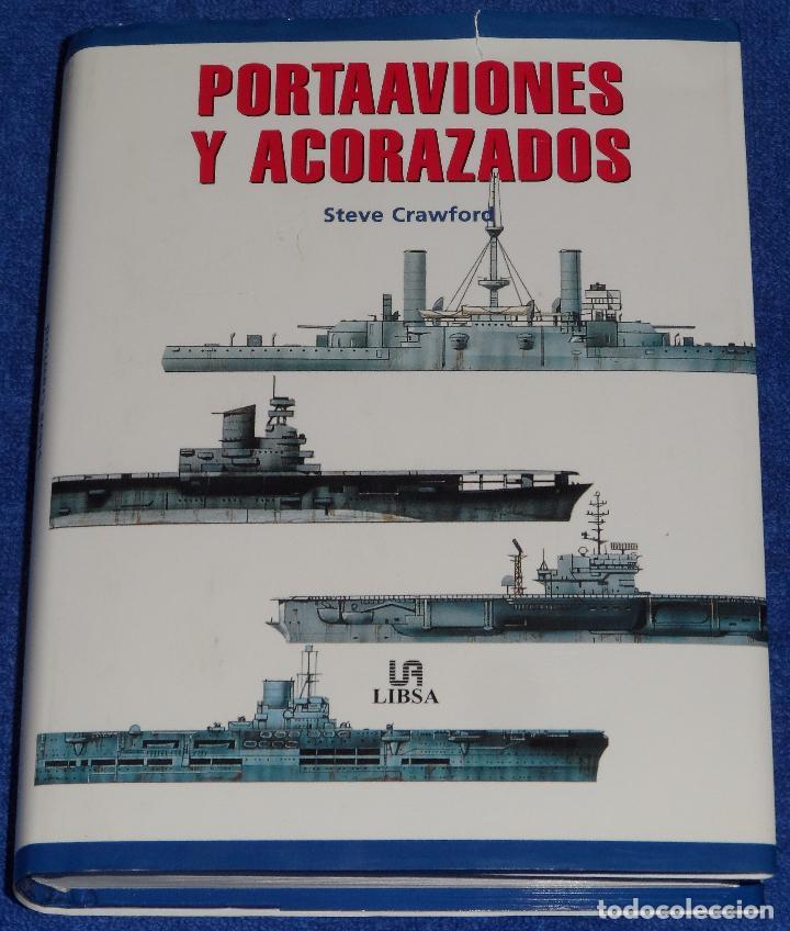 PORTAAVIONES Y ACORAZADOS - STEVE CRAWFORD - LIBSA (2001) (Militar - Libros y Literatura Militar)
