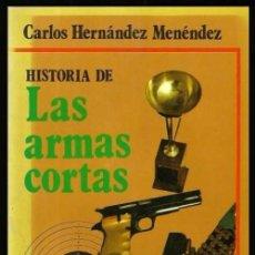 Militaria: B845 - HISTORIA DE LAS ARMAS CORTAS. REVOLVER. PISTOLA. MUNICION. CARLOS HERNANDEZ MENENDEZ.. Lote 96164503
