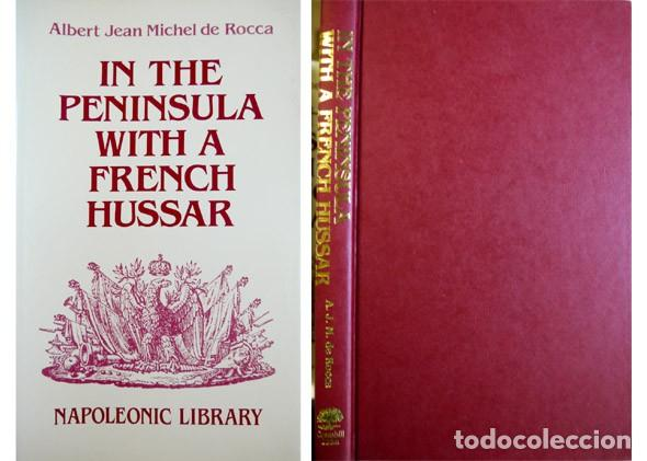 ROCCA, A. IN THE PENINSULA WITH A FRENCH HUSSAR. MEMOIRS OF THE WAR OF THE FRENCH IN SPAIN. 1990. (Militar - Libros y Literatura Militar)