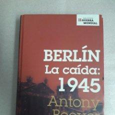 Militaria: BERLÍN LA CAÍDA: 1945 / ANTONY BEEVOR. Lote 97649975