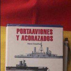 Militaria: PORTAAVIONES Y ACORAZADOS STEVE CRAWFORD LIBSA (2001). Lote 97801355