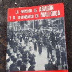 Militaria: LIBRO LA INVASIÓN DE ARAGON Y EL DESEMBARCO EN MALLORCA. Lote 98084719