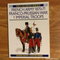 Militaria: OSPREY - FRENCH ARMY 1870-71 FRANCO-PRUSSIAN WAR (1) IMPERIAL TROOPS - MEN AT ARMS. Lote 98161711