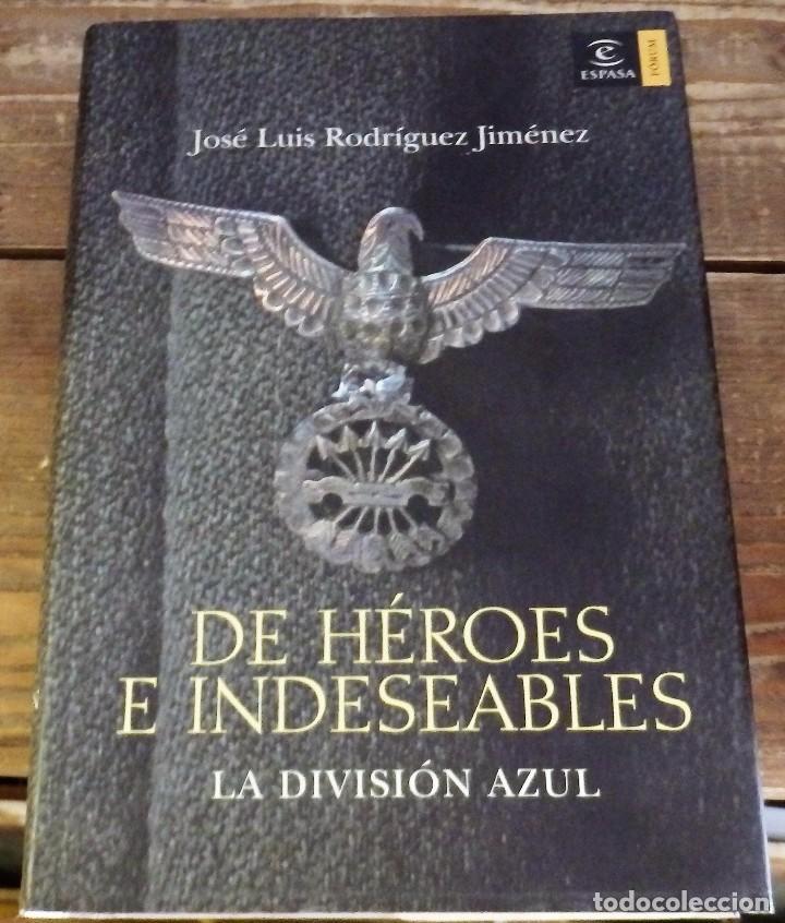 LIBROS GUERRA CIVIL - DE HEROES E INDESEABLES LA DIVISION AZUL JOSE LUIS RODRIGUEZ JIMENEZ (Militar - Libros y Literatura Militar)