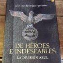 Militaria: LIBROS GUERRA CIVIL - DE HEROES E INDESEABLES LA DIVISION AZUL JOSE LUIS RODRIGUEZ JIMENEZ. Lote 98492623