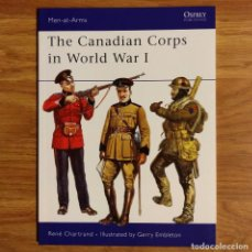 Militaria: WW1 - OSPREY - THE CANADIAN CORPS IN WORLD WAR I - MEN AT ARMS. Lote 98596895