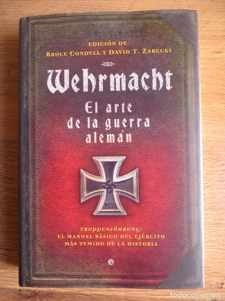 WEHRMACHT. EL ARTE DE LA GUERRA ALEMAN. EXCEPCIONAL E IMPRESCINDIBLE. (Militar - Libros y Literatura Militar)