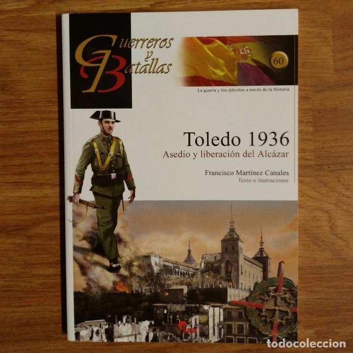 GUERREROS Y BATALLAS - Nº 60 - TOLEDO 1936. ASEDIO Y LIBERACIÓN DEL ALCÁZAR - ALMENA (Militar - Libros y Literatura Militar)