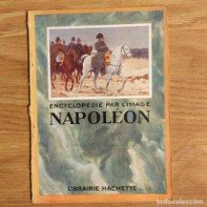 Militaria: NAPOLEONICO - ENCYCLOPÉDIE PAR L'IMAGE NAPOLÉON 1769-1821 - LIBRAIRIE HACHETTE. Lote 99565239
