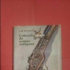Militaria: COLECCIONISMO DE ARMAS ANTIGUAS J.M. ECHEVARRIA EDITORIAL EVEREST. Lote 99641191