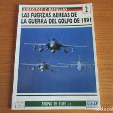 Militaria: EJERCITOS Y BATALLAS: Nº 2 - LAS FUERZAS AEREAS DE LA GUERRA DEL GOLFO 1991 (OSPREY). Lote 99650767
