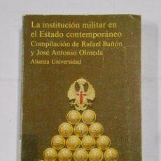 Militaria: LA INSTITUCIÓN MILITAR EN EL ESTADO CONTEMPORÁNEO. BAÑÓN, RAFAEL / OLMEDA, JOSÉ ANTONIO. TDK317. Lote 99993563