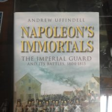 Militaria: NAPOLEON'S IMMORTALS. THE IMPERIAL GUARD AND ITS BATTLES, 1804- 1815. Lote 100995479