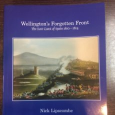 Militaria: WELLINGTON'S FORGOTTEN FRONT. THE EAST COAST OF SPAIN 1810- 1814. Lote 138803346