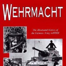 Militaria: WEHRMACHT: THE ILLUSTRATED HISTORY OF THE GERMAN ARMY IN WORLD WAR II. Lote 101231003