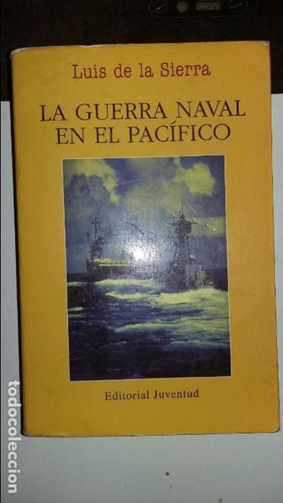 LUIS DE LA SIERRA: LA GUERRA NAVAL EN EL PACIFICO. ED JUVENTUD (Militar - Libros y Literatura Militar)