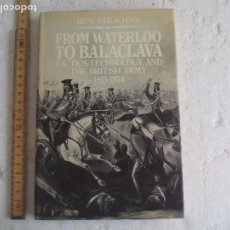 Militaria: FROM WATERLOO TO BALACLAVA.HEW STRACHAN.1ª ED 1985.TACTICS,TECHNOLOGY AND THE BRITISH ARMY 1815-1854. Lote 102465431