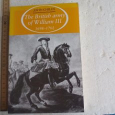 Militaria: THE BRITISH ARMY OF WILLIAM III 1698-1702 JOHN CHILDS 1987 MANCHESTER UNIVERSITY PRESS.FIRST EDITION. Lote 102768175