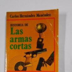 Militaria: HISTORIA DE LAS ARMAS CORTAS. REVOLVER. PISTOLA. MUNICION. CARLOS HERNANDEZ MENENDEZ. TDK322. Lote 102815855