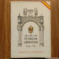 Militaria: CATALOGO DEL EJERCITO - DIA DE LAS FUERZAS ARMADAS BURGOS 1983 - CATALOGO DE EXPOSICIONES. Lote 103051548
