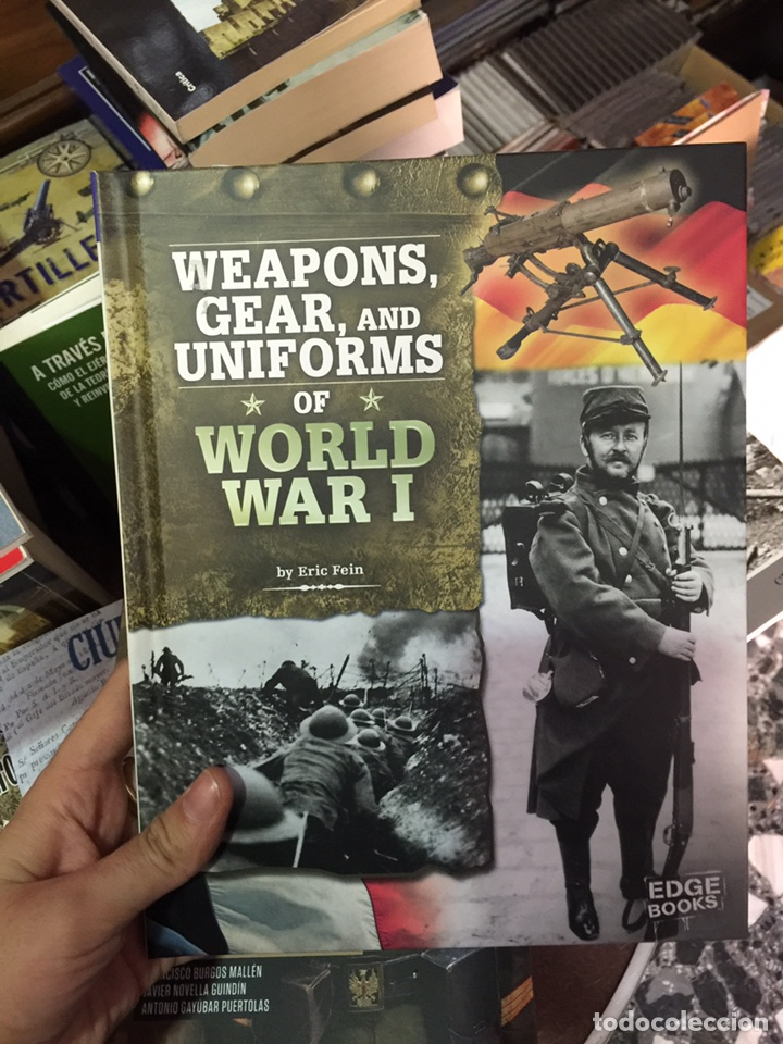 WEAPONS, GEAR AND UNIFORMS OF THE WORLD WAR I (Militar - Libros y Literatura Militar)