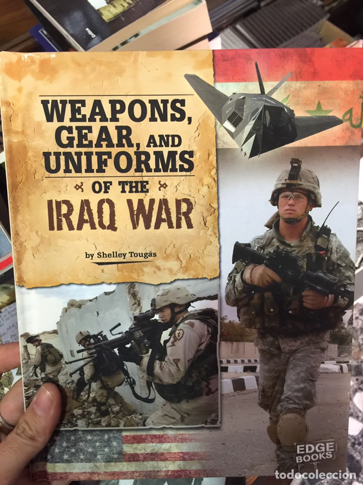 WEAPONS, GEAR AND UNIFORMS OF THE IRAQ WAR (Militar - Libros y Literatura Militar)
